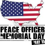 Peace Officer Memorial Day, May 15th.